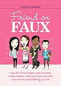 Friend or Faux: A Guide to Fussy Vegans, Crazy Cat Ladies, Creepy Clingers, Undercover Sluts, and Other Girls Who Will Quietly Destroy