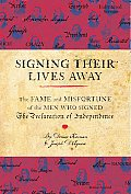 Signing Their Lives Away The Fame & Misfortune of the Men Who Signed the Declaration of Independence