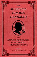 The Sherlock Holmes Handbook: The Methods and Mysteries of the World's Greatest Detective Cover
