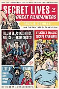 Secret Lives of Great Filmmakers: What Your Teachers Never Told You about the World's Greatest Directors