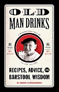 Old Man Drinks: Recipes, Advice, and Barstool Wisdom Cover