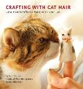 Crafting with Cat Hair: Cute Handicrafts to Make with Your Cat Cover