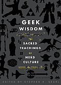 Geek Wisdom The Sacred Teachings of Nerd Culture