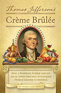 Thomas Jefferson's Creme Brulee: How a Founding Father and His Slave James Hemings Introduced French Cuisine to America Cover