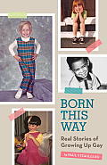 Born This Way Real Stories of Growing Up Gay
