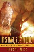 Dreamways of the Iroquois Honoring the Secret Wishes of the Soul