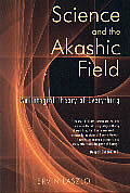 Science & the Akashic Field An Integral Theory of Everything