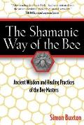 Shamanic Way of the Bee Ancient Wisdom & Healing Practices of the Bee Masters