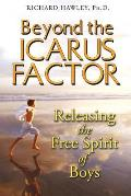 Beyond the Icarus Factor: Releasing the Free Spirit of Boys