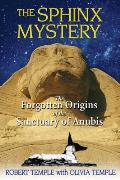 The Sphinx Mystery: The Forgotten Origins of the Sanctuary of Anubis Cover