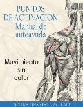 Puntos de Activacion: Manual de Autoayuda: Movimiento Sin Dolor