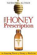 The Honey Prescription: The Amazing Power of Honey as Medicine