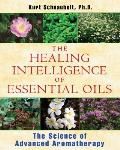 The Healing Intelligence of Essential Oils: The Science of Advanced Aromatherapy Cover