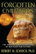 Forgotten Civilization The Role of Solar Outbursts in Our Past & Future