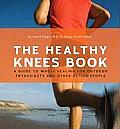 The Healthy Knee Book: A Guide to Whole Healing for Outdoor Enthusiasts and Other Active People (Healthy)