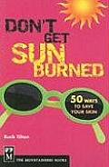 Don't Get Sunburned: 50 Ways to Save Your Skin (Don't) Cover
