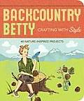 Backcountry Betty: Crafting with Style: 50 Nature Inspired Projects Cover