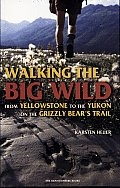 Walking the Big Wild: From Yellowstone to the Yukon on the Grizzly Bears' Trail Cover