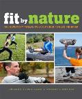 Fit by Nature The Adventx Twelve Week Outdoor Fitness Program