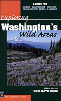 Exploring Washington's Wild Areas: A Guide for Hikers, Backpackers, Climbers, Cross-Country Skiers, Paddlers