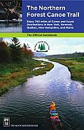 The Northern Forest Canoe Trail: Enjoy 740 Miles of Canoe and Kayak Destinations in New York, Vermont, Quebec, New Hampshire, and Maine