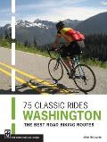 75 Classic Rides: Washington: The Best Road Biking Routes Cover