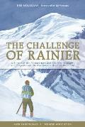 Challenge of Rainier 40th Anniversary A Record of the Explorations & Ascents Triumphs & Tragedies on the Northwests Greatest Mountain
