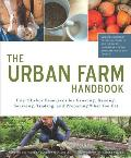 The Urban Farm Handbook: City-Slicker Resources for Growing, Raising, Sourcing, Trading, and Preparing What You Eat Cover