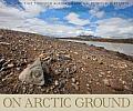 On Arctic Ground: Tracking Time Through Alaska's National Petroleum Reserve