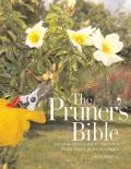 The Pruner's Bible: A Step-By-Step Guide to Pruning Every Plant in Your Garden