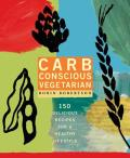 Carb Conscious Vegetarian 150 Delicious Recipes for a Healthy Lifestyle