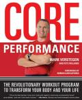 The Core Performance: The Revolutionary Workout Program to Transform Your Body & Your Life Cover