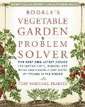Rodales Vegetable Garden Problem Solver The Best & Latest Advice for Beating Pests Diseases & Weeds & Staying a Step Ahead of Trouble in the