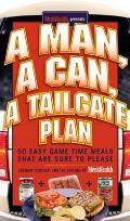 Man a Can a Tailgate Plan 50 Easy Game Time Recipes That Are Sure to Please