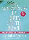 Guia Alimenticia de La Dieta South Beach: Todo Lo Que Necesita Para Seguir El Plan a la Perfeccion