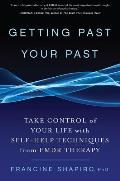 Getting Past Your Past Why We Are Who We Are & What to Do about It with Self Help Techniques from Emdr Therapy