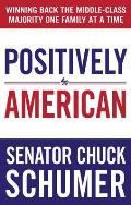 Positively American: Winning Back the Middle-Class Majority One Family at a Time