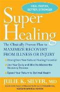 Super Healing The Clinically Proven Plan to Maximize Recovery from Illness or Injury