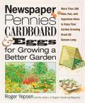 Newspaper, Pennies, Cardboard, and Eggs--For Growing a Better Garden: More Than 400 New, Fun, and Ingenious Ideas to Keep Your Garden Growing Great Al
