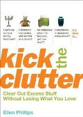 Kick the Clutter Clear Out Excess Stuff Without Losing What You Love
