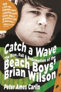 Catch a Wave: the Rise, Fall, and Redemption of the Beach Boys' Brian Wilson (07 Edition)