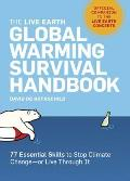 Live Earth Global Warming Survival Handbook 77 Essential Skills to Stop Climate Change Or Live Through It