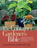 Container Gardeners Bible A Step By Step Guide to Growing in All Kinds of Containers Conditions & Locations