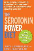 The Serotonin Power Diet: Eat Carbs--Nature's Own Appetite Suppressant--To Stop Emotional Overeating and Halt Antidepressant-Associated Weight G