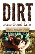 Dirt & the Good Life Stories from Fern Creek