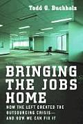 Bringing the Jobs Home: How the Left Created the Outsourcing Crisis - And How We Can Fix It