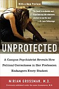 Unprotected: a Campus Psychiatrist Reveals How Political Correctness in Her Profession Endangers Every Student (07 Edition)