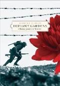 Defiant Gardens Making Gardens in Wartime