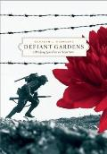 Defiant Gardens Making Gardens in Wartime