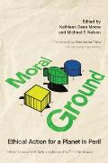 Moral Ground: Ethical Action for a Planet in Peril Cover